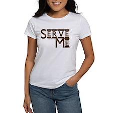 Serve Me! Tee
