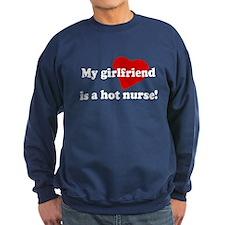 my gf is a hot nurse! Sweatshirt
