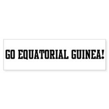 Go Equatorial Guinea! Bumper Bumper Sticker