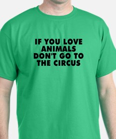 Don't go to the circus - T-Shirt