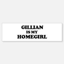 Gillian Is My Homegirl Bumper Bumper Bumper Sticker