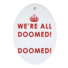 We're All Doomed Ornament (Oval)