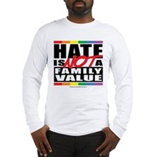 Hate Is NOT A Family Value Long Sleeve T-Shirt