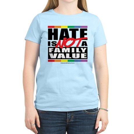 Hate Is NOT A Family Value Women's Light T-Shirt