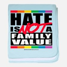 Hate Is NOT A Family Value baby blanket