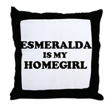 Esmeralda Is My Homegirl Throw Pillow