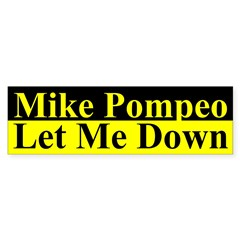 Mike Pompeo let me down Bumper Bumper Sticker