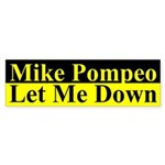 Mike Pompeo let me down Bumper Sticker