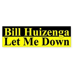 Bill Huizenga let me down (Bumper Sticker)