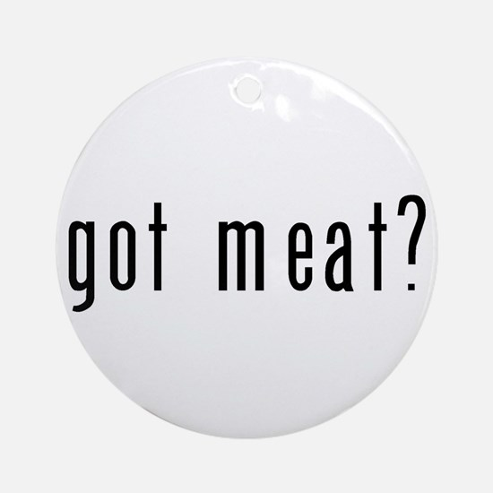 got meat? Ornament (Round)
