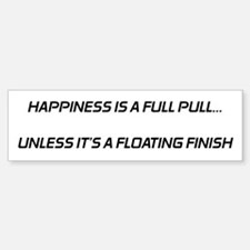 Happiness is a full pull1 Bumper Bumper Bumper Sticker