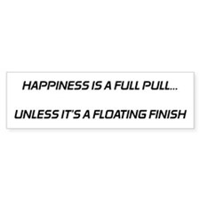 Happiness is a full pull1 Bumper Bumper Sticker