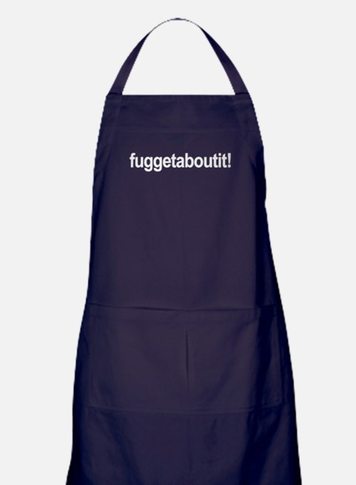 fuggetaboutit! Apron (dark) forget about it