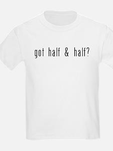 got half & half? T-Shirt