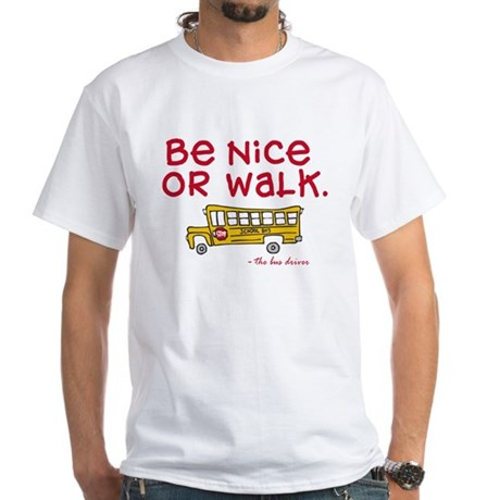 Be nice to bus driver White T-Shirt