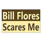 Bill Flores Scares Me Bumper Sticker