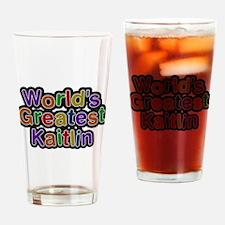 Worlds Greatest Kaitlin Drinking Glass