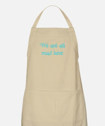 We Are All Mad Here Apron