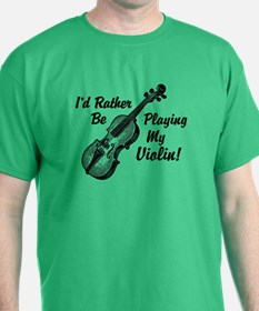 I'd Rather Be Playing My Violin T-Shirt