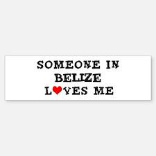 Someone in Belize Bumper Bumper Bumper Sticker