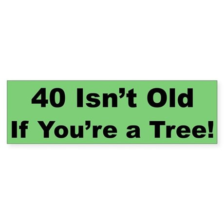 40 Isn't Old Bumper Sticker