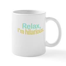 Relax, I'm hilarious. Mug
