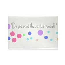 Do you want that on the record? Rectangle Magnet
