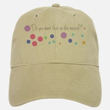 Do you want that on the record? Baseball Baseball Cap