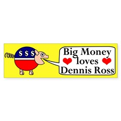 Big Money Loves Dennis Ross bumper sticker