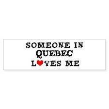 Someone in Quebec Bumper Bumper Sticker