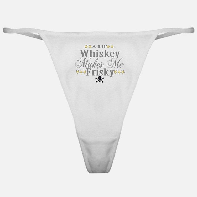 A lil' Whiskey Makes Me Frisk Classic Thong