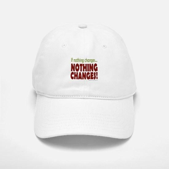 If Nothing Changes, Nothing Changes Baseball Baseball Baseball Cap