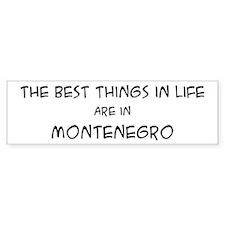Best Things in Life: Monteneg Bumper Bumper Sticker