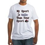 My Sport is Cooler Than Your Fitted T-Shirt
