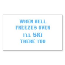 when hell freezes over Ill ski there too blue Stic