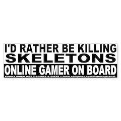 I'd Rather Be Killing Skeletons Bumper Sticker