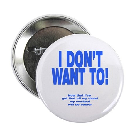 """I Don't Want To! 2.25"""" Button"""