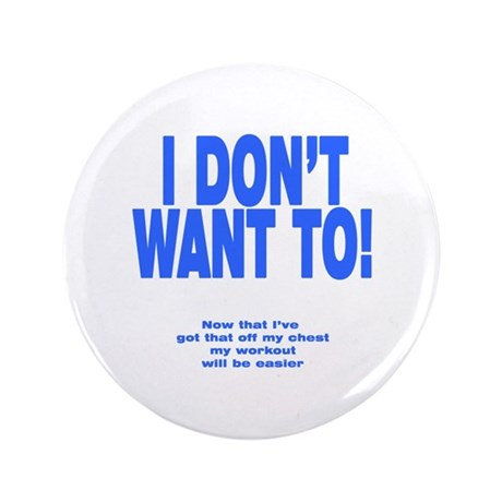 """I Don't Want To! 3.5"""" Button (100 pack)"""