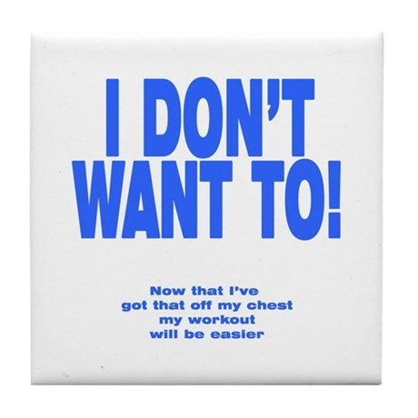 I Don't Want To! Tile Coaster