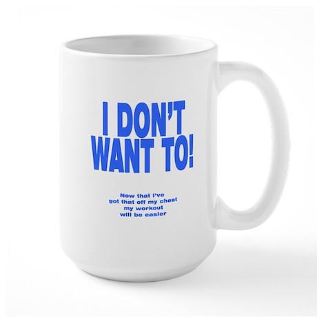 I Don't Want To! Large Mug