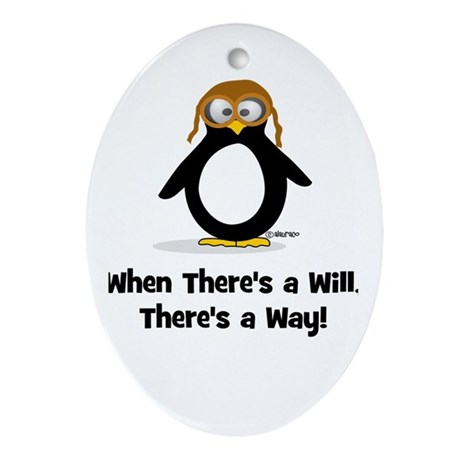 When there's a will Penguin Ornament (Oval)