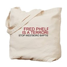 Fred Phelps is a Terrorist Tote Bag