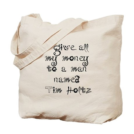 I give all my money.... Tote Bag