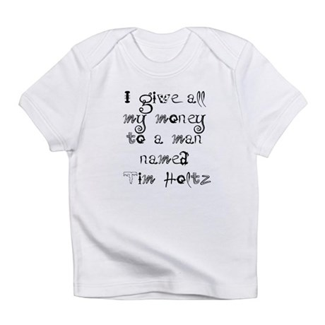 I give all my money.... Infant T-Shirt