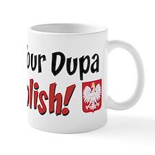 You Bet Your Dupa I'm Polish Mug