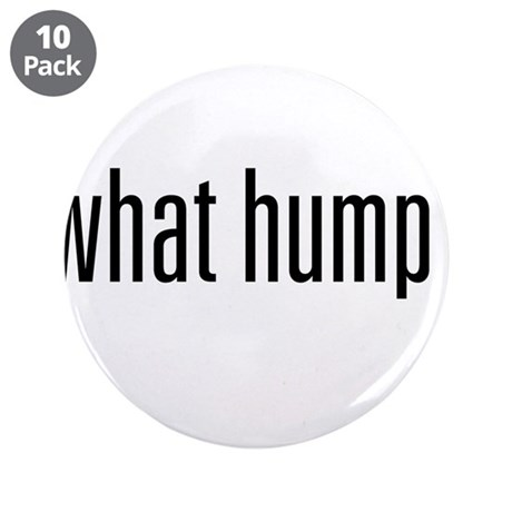 "What Hump? 3.5"" Button (10 pack)"
