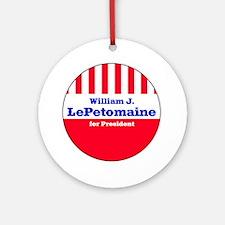LePETOMAINE FOR PRESIDENT Ornament (Round)