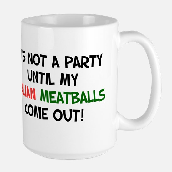 It's Not A Party Italian Meatballs Large Mug