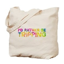I'd Rather Be Tripping Tote Bag