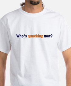 Who's Quacking Now? Shirt